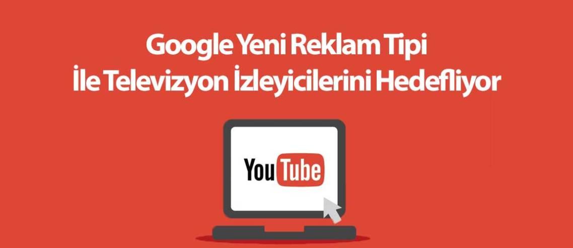 Google Yeni Reklam Tipi İle Televizyon İzleyicilerini Hedefliyor