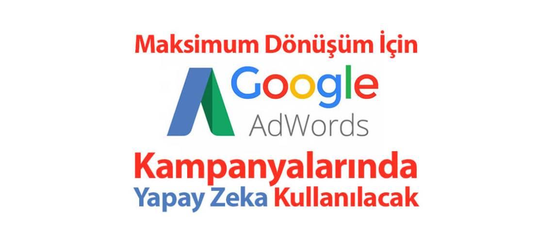 Maksimum Dönüşüm için Google AdWords Kampanyalarında Yapay Zeka Kullanılacak
