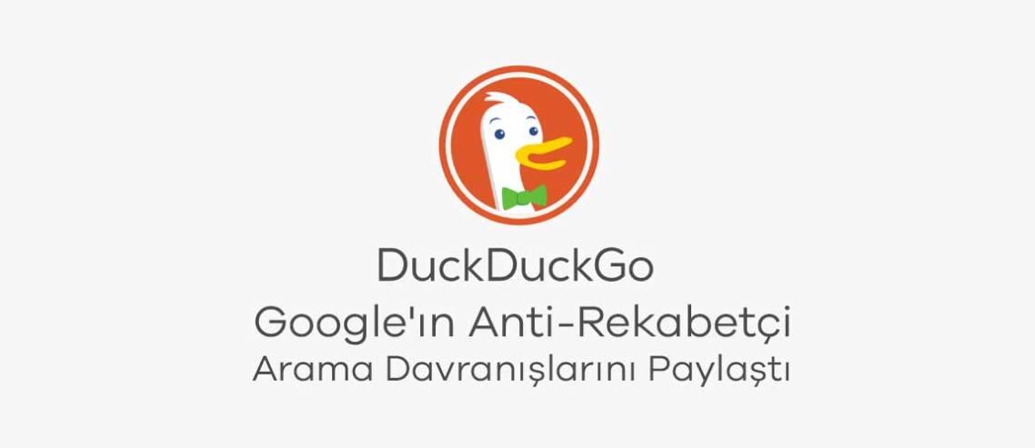 DuckDuckGo, Google'ın Anti-Rekabetçi Arama Davranışlarını Paylaştı