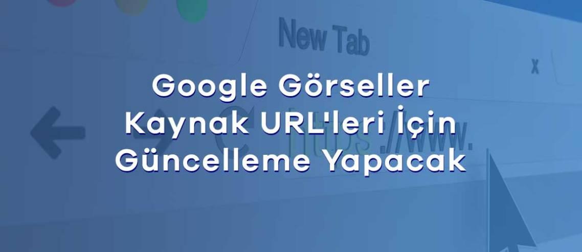 Google Görseller URL güncellemesi