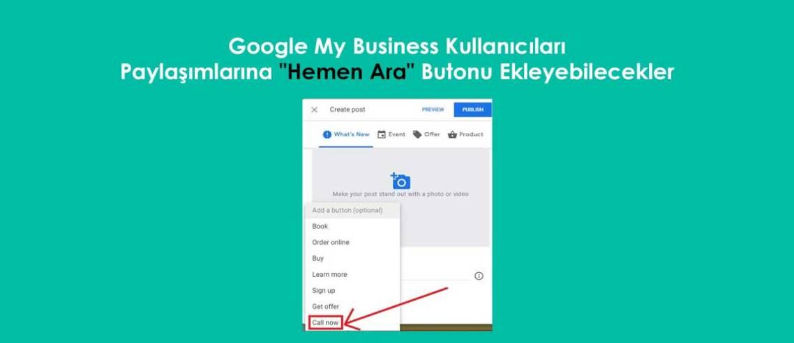 """Google My Business Kullanıcıları Paylaşımlarına """"Hemen Ara"""" Butonu Ekleyebilecekler"""