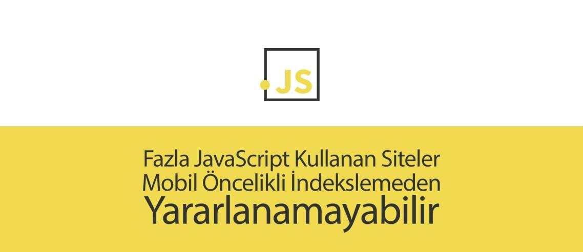 Fazla JavaScript Kullanan Siteler Mobil Öncelikli İndekslemeden Yararlanamayabilir