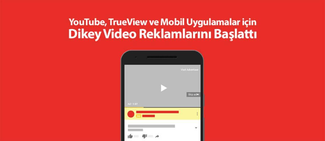 YouTube, TrueView ve Mobil Uygulamalar için Dikey Video Reklamlarını Başlattı