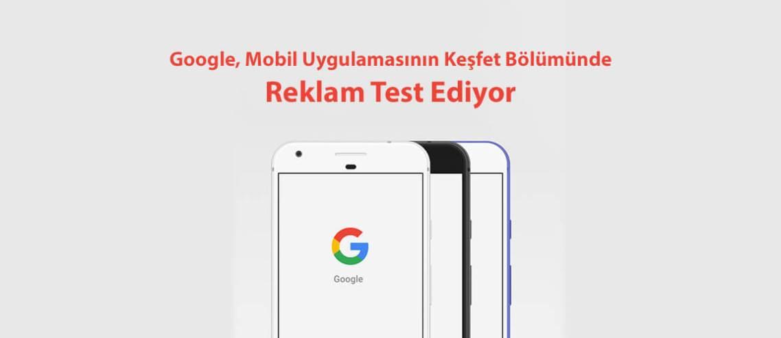 Google, Mobil Uygulamasının Keşfet Bölümünde Reklam Test Ediyor