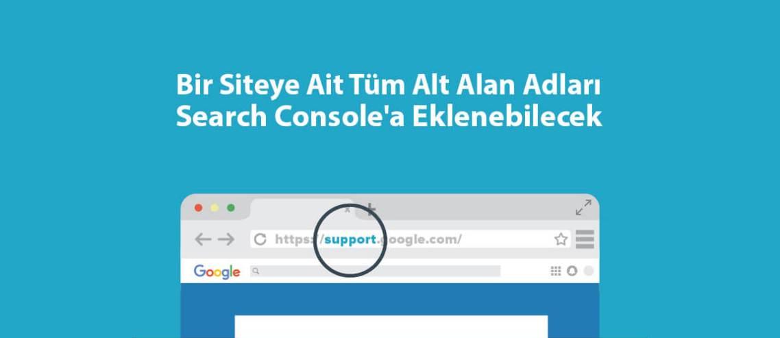 Bir Siteye Ait Tüm Alt Alan Adları Search Console'a Eklenebilecek
