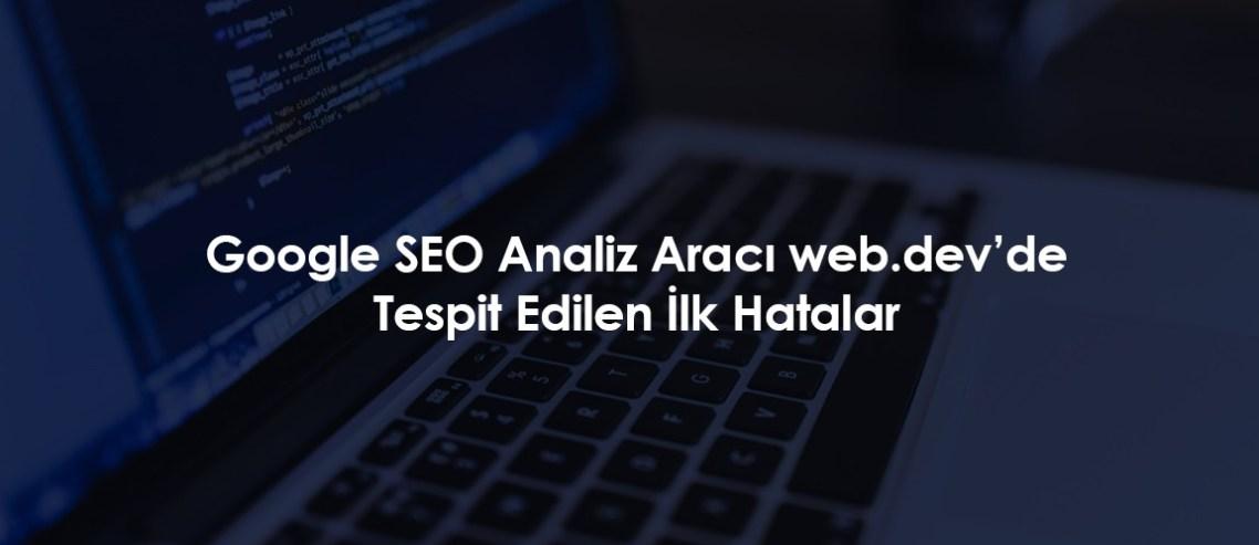 Google SEO Analiz Aracı web.dev'de Tespit Edilen İlk Hatalar