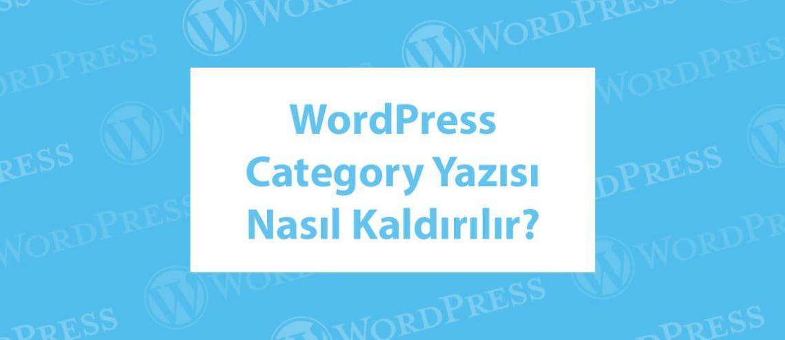 WordPress Category Yazısı Nasıl Kaldırılır?