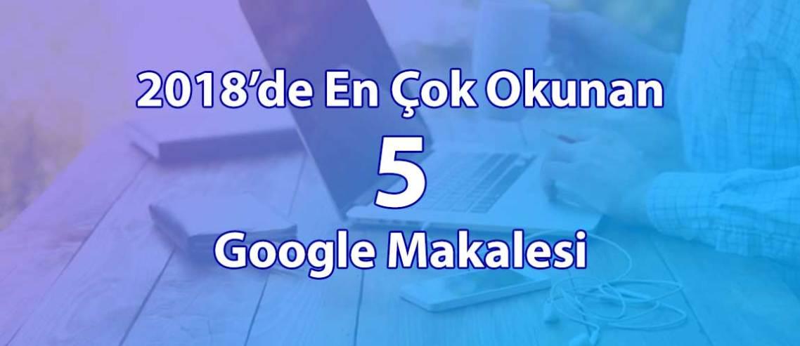 2018'de En Çok Okunan 5 Google Makalesi