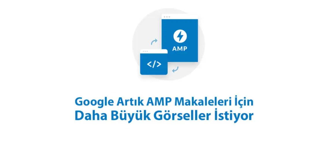 Google Artık AMP Makaleleri İçin Daha Büyük Görseller İstiyor