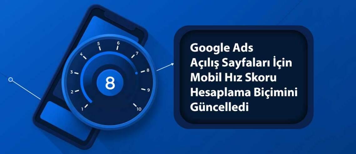 Google Ads Mobil Hız Skoru Hesaplama Biçimini Güncelledi