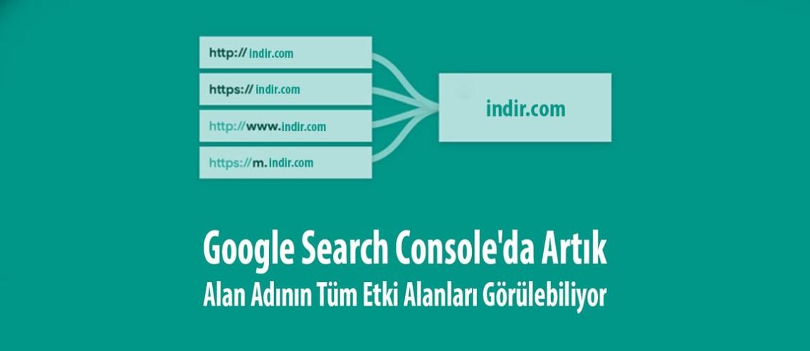 Search Console'da Artık Alan Adının Tüm Etki Alanları Görülebiliyor
