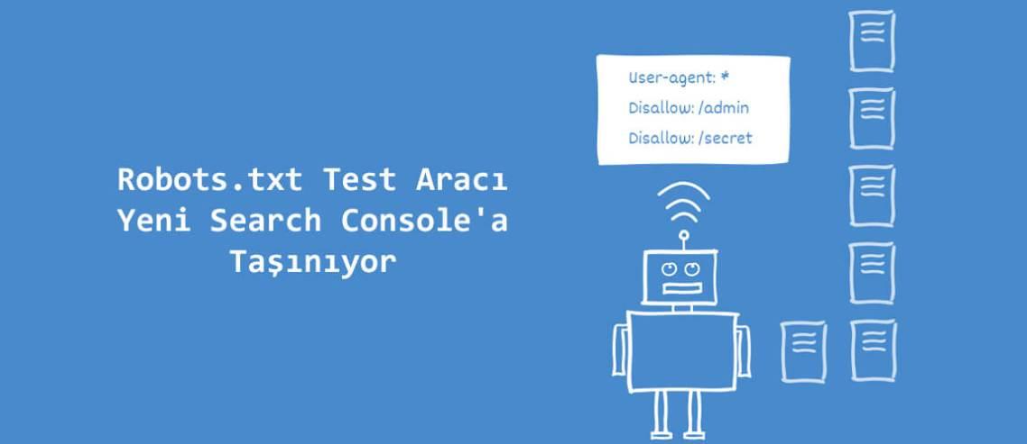 Robots.txt Test Aracı Yeni Search Console'a Taşınıyor