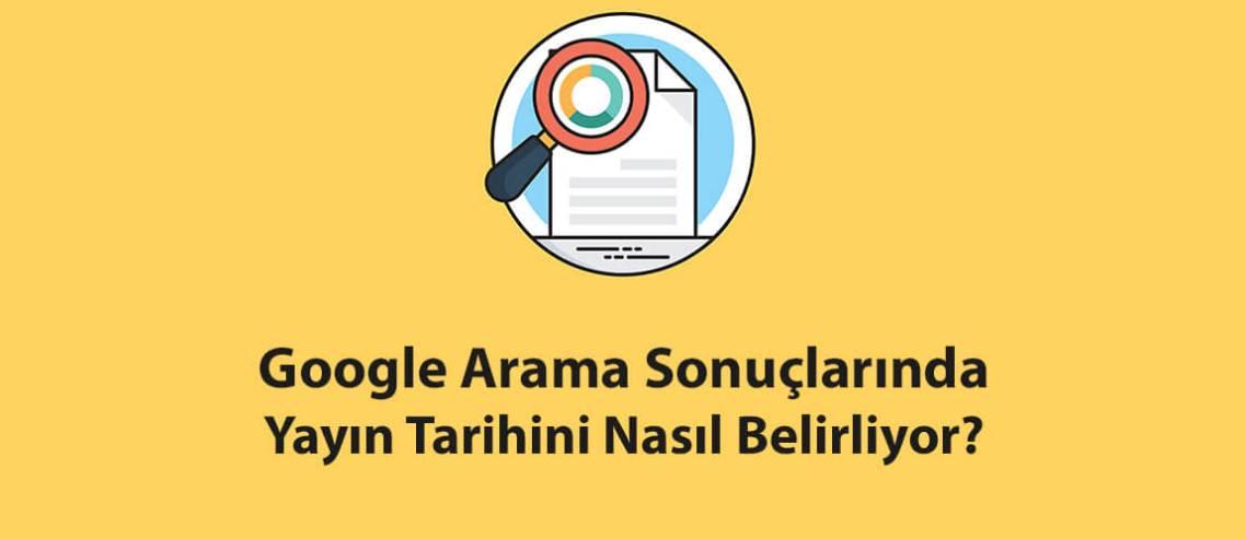Google Arama Sonuçlarında Yayın Tarihini Nasıl Belirliyor?