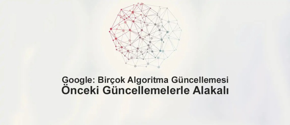 Google: Birçok Algoritma Güncellemesi Önceki Güncellemelerle Alakalı