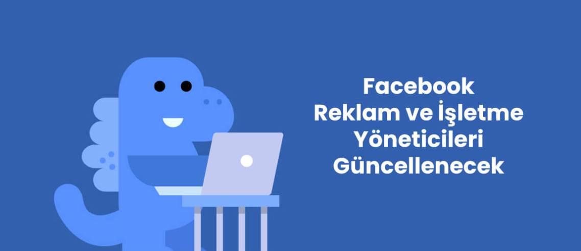 Facebook Reklam ve İşletme Yöneticileri Güncellenecek