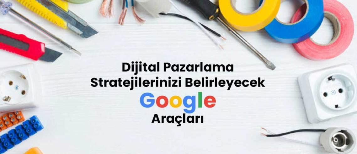 Dijital Pazarlama Stratejilerinizi Belirleyecek Google Araçları