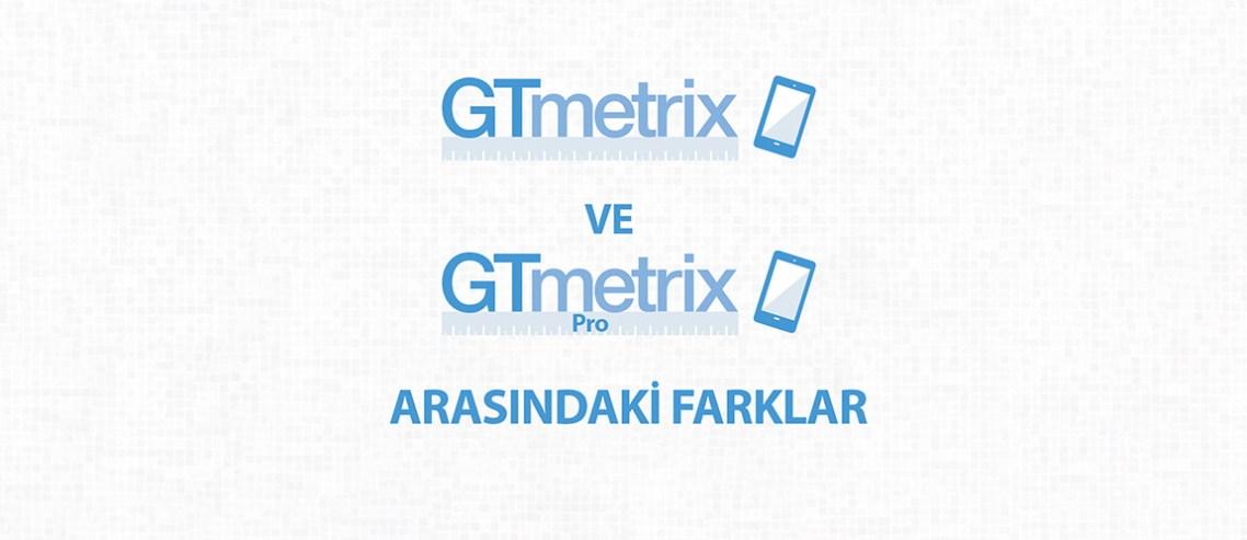GTmetrix ve GTmetrix Pro Arasındaki Farklar [Hediyeli]