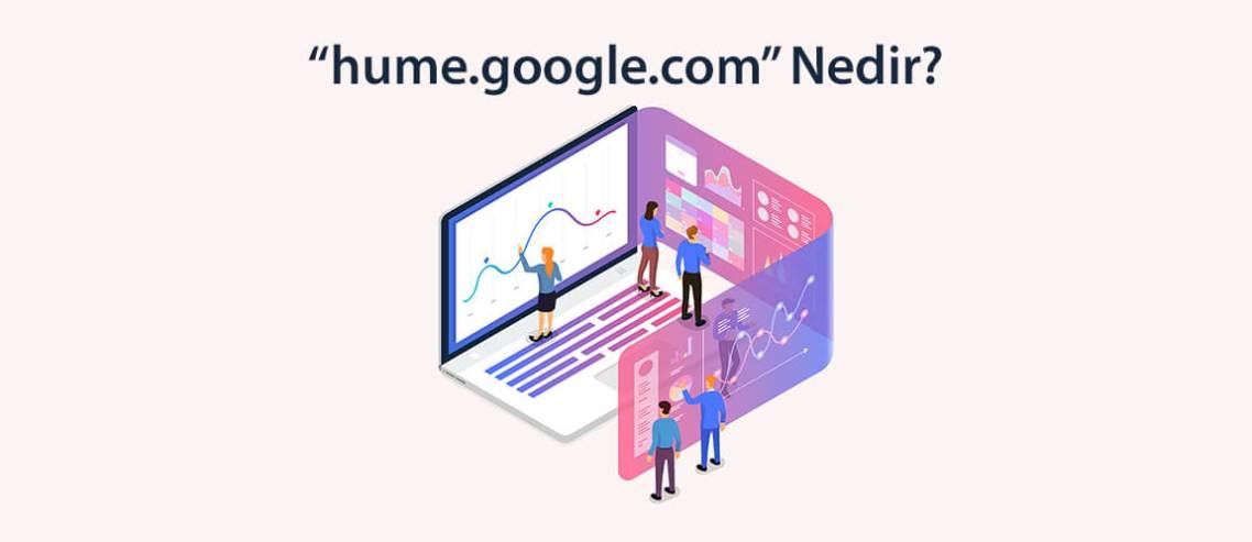 hume.google.com Nedir?
