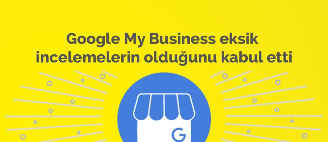 Google My Business eksik incelemelerin olduğunu kabul etti