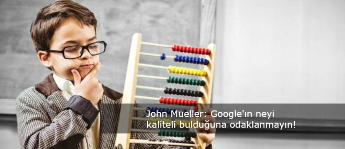John Mueller: Google'ın neyi kaliteli bulduğuna odaklanmayın!