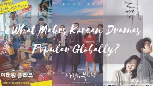 What Makes Korean Dramas Popular Globally?