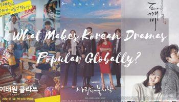 "ALT=""why korean dramas are popular globally"""