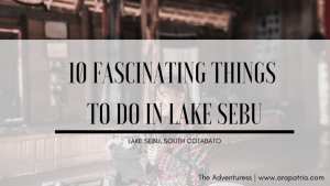 10 Fascinating Things to do in Lake Sebu, South Cotabato
