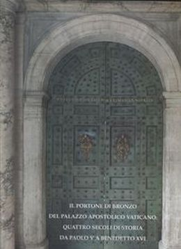 IL PORTONE DI BRONZO DEL PALAZZO APOSTOLICO VATICANO QUATTRO SECOLI DI STORIA DA PAOLO V A