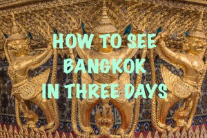 How To See Bangkok in Three Days