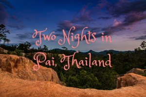 Two Nights in Pai, Thailand