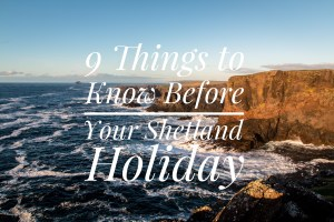 9 Things You Need to Know for Your Shetland Holiday
