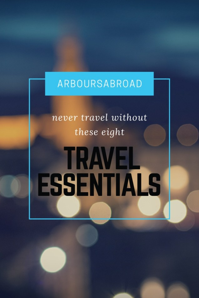 things you can't travel without, travel gear, trip essentials, arboursabroad, blog