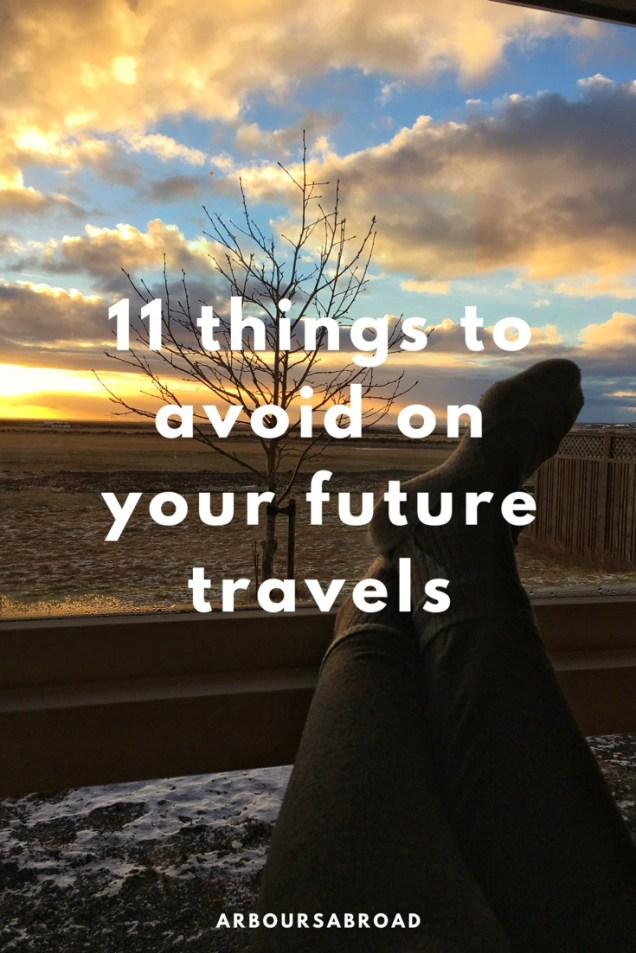 travel advice, travel tips, arboursabroad, things not to do while traveling