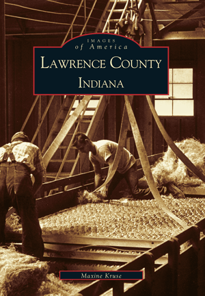 Lawrence County Indiana by Maxine Kruse  Arcadia