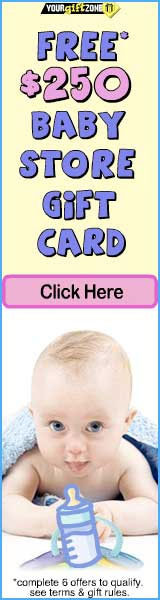 Free $250 Baby Store Gift Card!!!  Choose a gift card to your favorite store and get a $250 GiftCard FREE!!! (with completion of program requirements).  Click here for details...