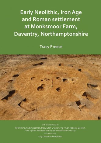 Review – Early Neolithic, Iron Age, and Roman settlement at Monksmoor Farm, Daventry, Northamptonshire