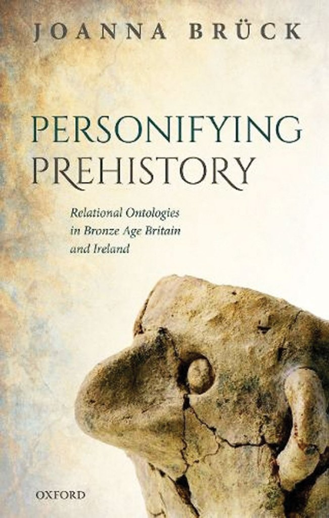 Review – Personifying Prehistory: relational ontologies in Bronze Age Britain and Ireland