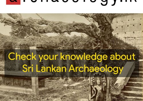 Check your knowledge about Sri Lankan Archaeology by answering 10 questions – III
