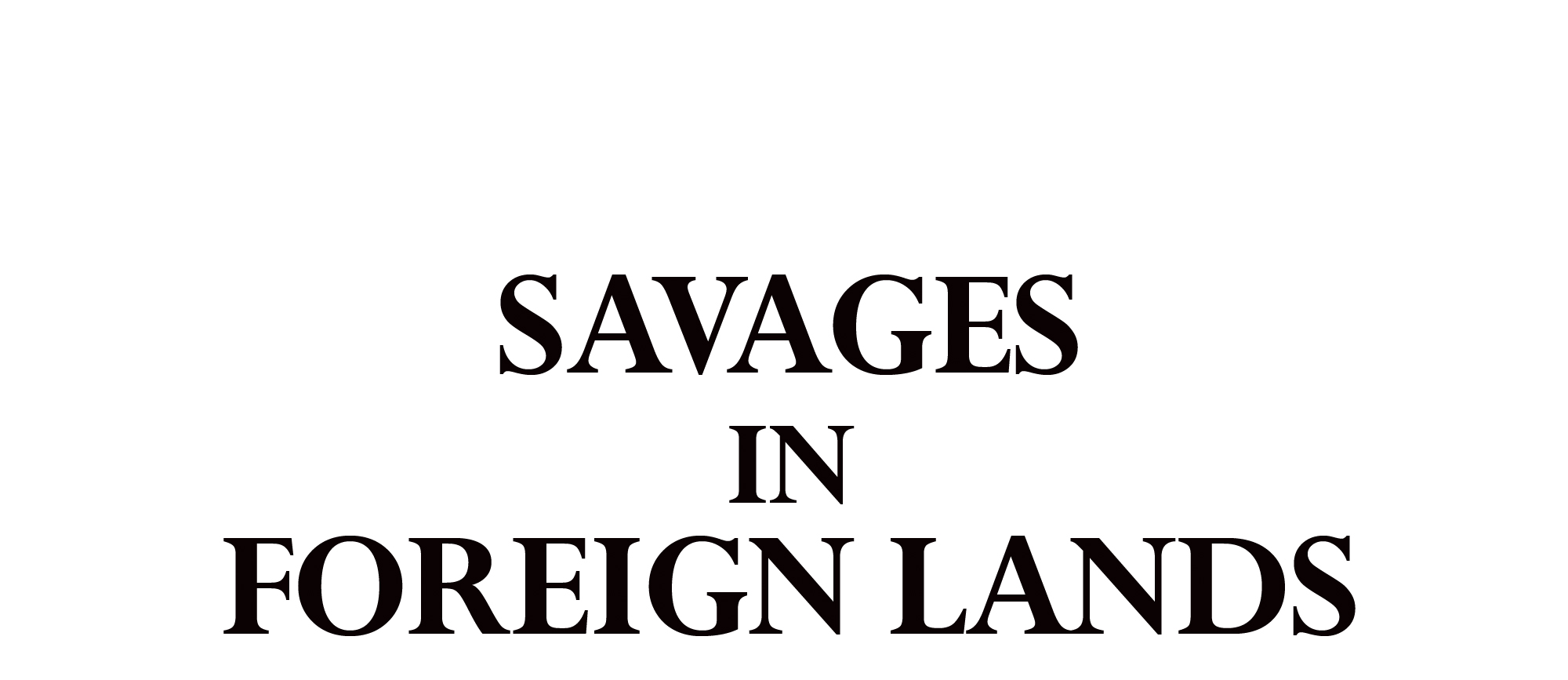 Savages in Foreign Lands