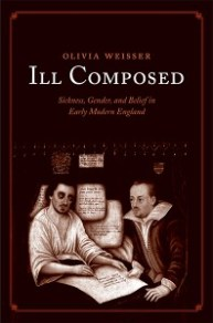 Cover of Ill-Composed: Sickness, Gender, and Belief in Early Modern England (Yale University Press, 2015) by Olivia Weisser, Assistant Professor of History, UMass Boston.