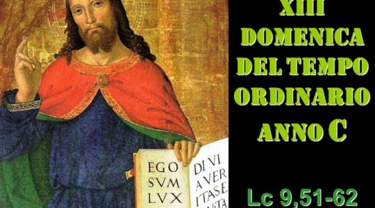 XIII domenica tempo ordinario Lc 9,51-62
