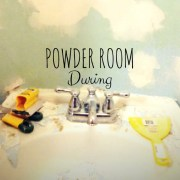Powder Room 'During'