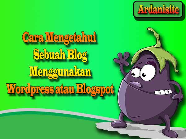 Cara mengetahui sebuah blog dibuat menggunakan WordPress atau Blogger