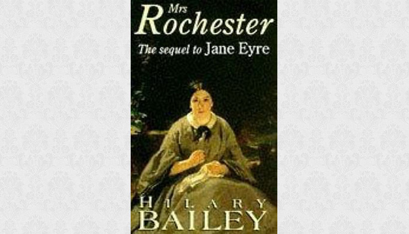 Mrs Rochester: The Sequel to Jane Eyre by Hilary Bailey (1997)