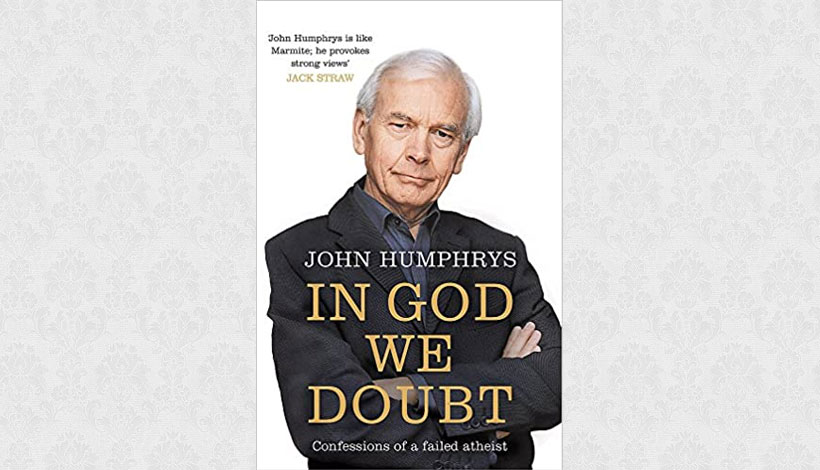 In God We Doubt: Confessions of a Failed Atheist by John Humphrys (2007)