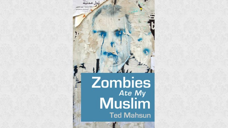 Zombies Ate My Muslim by Ted Mahsun