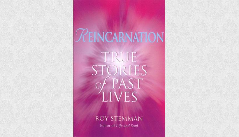 Reincarnation: True Stories of Past Lives by Roy Stemman (1997)