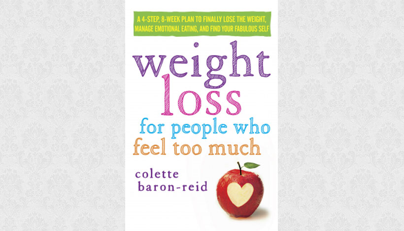 Weight Loss for People Who Feel Too Much by Colette Baron-Reid (2013)