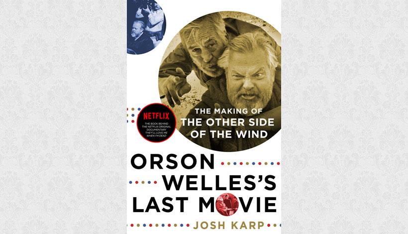 Orson Welles's Last Movie by Josh Karp (2015)