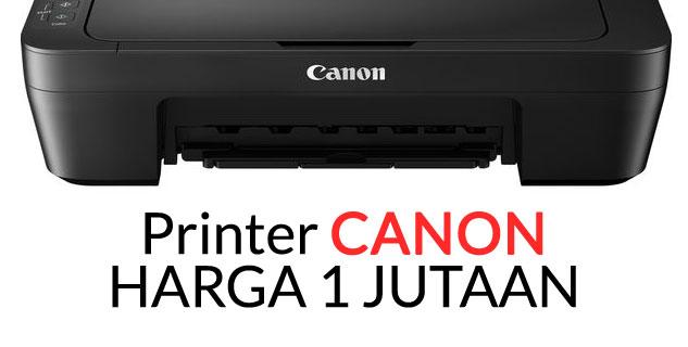 Rekomendasi-Printer-Canon-Harga-1-jutaan-terbaik-spesifikasinya